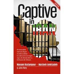 Captive In Iran - Maryam Rostampour, Marziyeh Amirizadeh, editura Casa Cartii