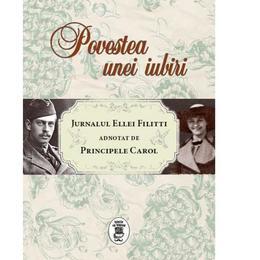 Povestea unei iubiri - Jurnalul Ellei Filitti adnotat de Principele Carol, editura Corint