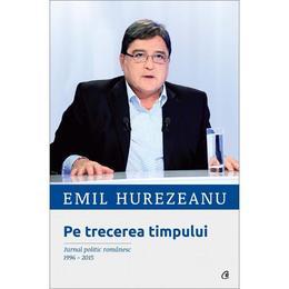 Pe trecerea timpului - Emil Hurezeanu, editura Curtea Veche