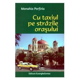 Cu taxiul pe strazile orasului - Monahia Porfiria, editura Evanghelismos