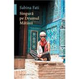 Singura pe drumul Matasii - Sabina Fati, editura Humanitas
