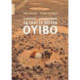 Oyibo: 2 oameni, 1 motocicleta, 14 luni in Africa - Ana Hogas, Ionut Florea, editura Humanitas