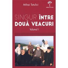 Singur Intre Doua Veacuri Vol.1 - Mihai Tatulici, editura Leader Human Resources