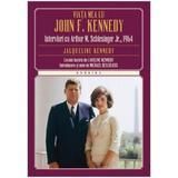 Viata Mea Cu John F. Kennedy - Interviuri Cu Arthur M. Schlesinger Jr., 1964 - Jacqueline Kennedy, editura Litera