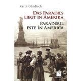 Das Paradies liegt in Amerika / Paradisul este în America - Karin Gundisch, editura Niculescu