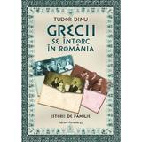 Grecii Se Intorc In Romania - Tudor Dinu, editura Paralela 45