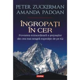 Ingropati In Cer - Peter Zuckerman, Amanda Padoan, editura Polirom