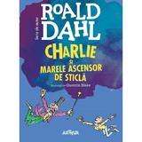 Charlie si marele ascensor de sticla - Roald Dahl, editura Grupul Editorial Art