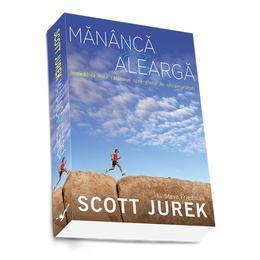 Mananca Si Alearga - Scott Jurek, Steve Friedman, editura Preda Publishing