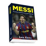 Messi. Povestea Baiatului Devenit Legenda - Luca Caioli, editura Preda Publishing