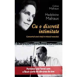 Cu O Discreta Intimitate - Celine Malraux, Madeleine Malraux, editura Rao