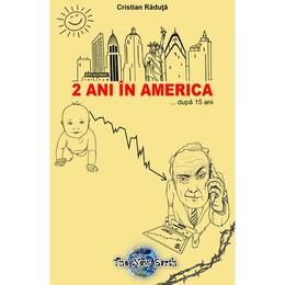 2 Ani In America... Dupa 15 Ani - Cristian Raduta, editura The New Earth