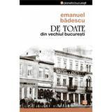 De Toate Din Vechiul Bucuresti - Emanuel Badescu, editura Vremea