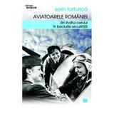 Aviatoarele Romaniei - Sorin Turturica, editura Vremea