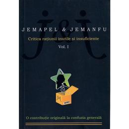 Critica ratiunii inutile si insuficiente Vol. I - Jemapel & Jemanfu, editura All