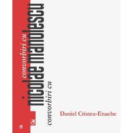 Convorbiri cu Nicolae Manolescu - Daniel Cristea-Enache, editura Cartea Romaneasca