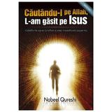 Cautandu-l pe Allah, l-am gasit pe Isus - Nabeel Qureshi, editura Casa Cartii