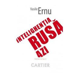Intelighentia rusa azi - Vasile Ernu, editura Codex
