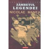 Zambetul legendei: Nicoale Manea - Lucian Ionescu, editura Exigent