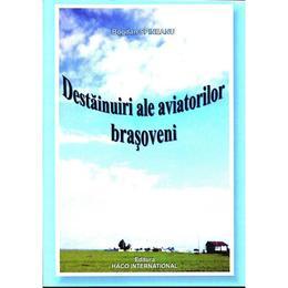 Destainuiri ale aviatorilor brasoveni - Bogdan Spineanu, editura Haco International