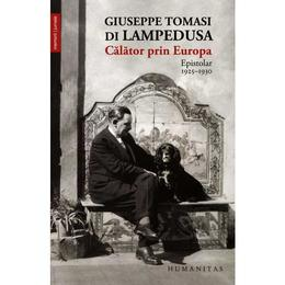 Calator prin Europa: Epistolar 1925-1930 - Giuseppe Tomasi Di Lampedusa, editura Humanitas