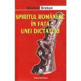 Spiritul romanesc in fata unei dictaturi - Nicolae Breban, editura Ideea Europeana