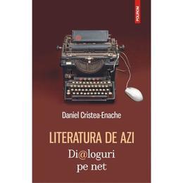 Literatura de azi. Dialoguri pe net - Daniel Cristea-Enache, editura Polirom