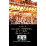 Cartea Regelui romantic si a fiilor fara de tara - Vartan Arachelian, editura Rao
