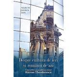 Despre cultura de ieri si romanii de azi. Convorbiri cu academicianul Razvan Theodorescu - Narcis Dorin Ion, editura Rao