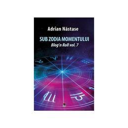 Sub zodia momentului - Adrian Nastase, editura Rao