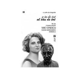 A ta de tot, al tau de tot. File de corespondetnta Nae Ionescu Elena - Margareta Ionescu, editura Vremea