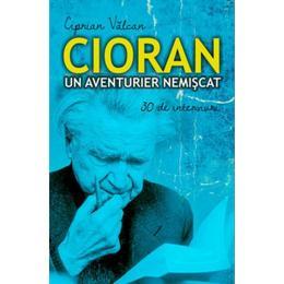 Cioran, un aventurier nemiscat - Ciprian Valcan, editura All