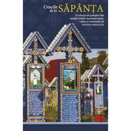 Crucile de la Sapanta. O colectie de epitafuri din veselul cimitir maramuresean - Roxana Mihalcea, editura All