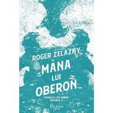 Mana lui Oberon. Seria Cronicile din Amber Vol.2 - Roger Zelazny, editura Paladin
