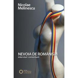 Nevoia de romanism - Nicolae Melinescu, editura Cetatea De Scaun