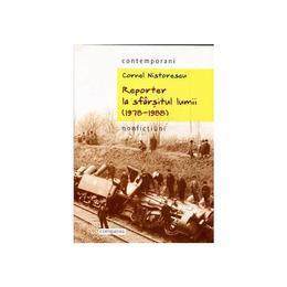 Reporter la sfarsitul lumii (1978-1988) - Cornel Nistorescu, editura Compania