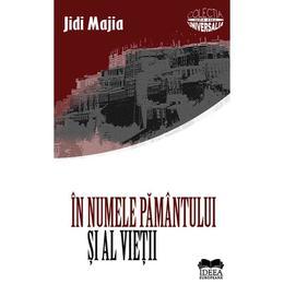 In numele pamantului si al vietii - Jidi Majia, editura Ideea Europeana