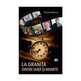 La granita dintre viata si moarte - Cristian Brancu, editura Leda