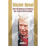 Interogatoriu In Departare - Vaclav Havel, editura Meteor Press