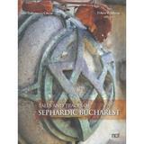 Tales and Traces of Sephardic Bucharest - Anca Tudorancea Ciuciu, Felicia Waldman, editura Noi