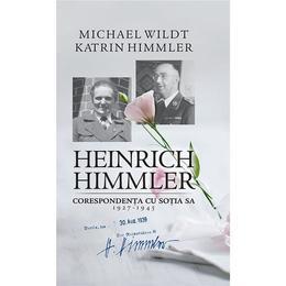 Heinrich Himmler. Corespondenta cu sotia sa 1927-1945 - Michael Wildt, Katrin Himmler, editura Rao