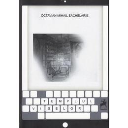 Templul Viselor - Octavian Mihail Sachelarie, editura Tracus Arte