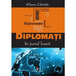 Diplomati In Jurul Lumii - Elena Chirita, editura Universitara