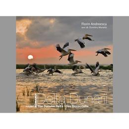 Romania Delta Dunarii. The Danube Delta. Das Donaudelta Ed. 2012 - Florin Andreescu, editura Ad Libri