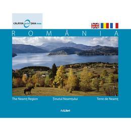 Romania - Tinutul Neamtului - Calator prin tara mea, editura Ad Libri
