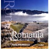 Romania. People, places and stories (format mic) - Florin Andreescu, editura Ad Libri