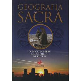 Geografia sacra, o enciclopedie a locurilor de putere, editura Arc