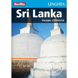 Sri Lanka: Incepe calatoria - Berlitz, editura Linghea