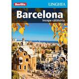 Barcelona: Incepe calatoria - Berlitz, editura Linghea