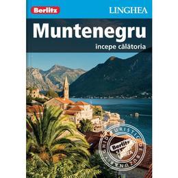 Muntenegru: Incepe calatoria - Berlitz, editura Linghea